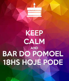 Poster: KEEP CALM AND BAR DO POMOEL  18HS HOJE PODE