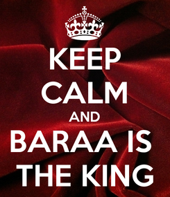 Poster: KEEP CALM AND BARAA IS  THE KING