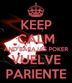 Poster: KEEP CALM AND BARAJAS POKER VUELVE PARIENTE