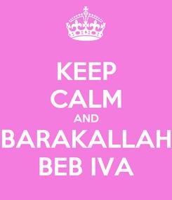 Poster: KEEP CALM AND BARAKALLAH BEB IVA