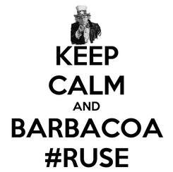 Poster: KEEP CALM AND BARBACOA #RUSE