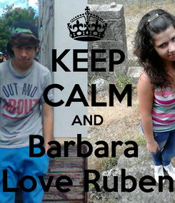 Poster: KEEP CALM AND Barbara  Love Ruben