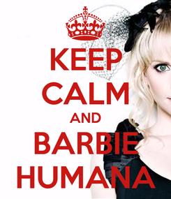 Poster: KEEP CALM AND BARBIE HUMANA