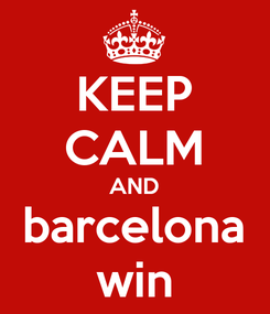 Poster: KEEP CALM AND barcelona win