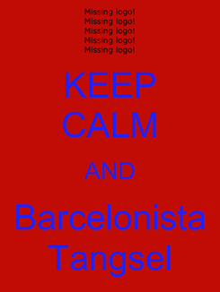 Poster: KEEP CALM AND Barcelonista Tangsel