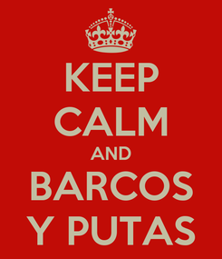 Poster: KEEP CALM AND BARCOS Y PUTAS