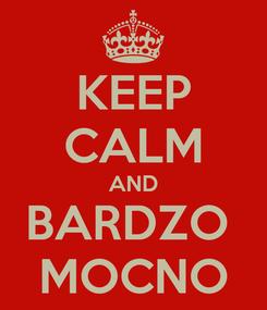 Poster: KEEP CALM AND BARDZO  MOCNO