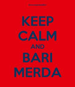 Poster: KEEP CALM AND BARI MERDA