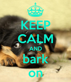 Poster: KEEP CALM AND bark on