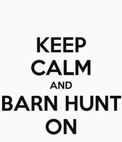 Poster: KEEP CALM AND BARN HUNT ON