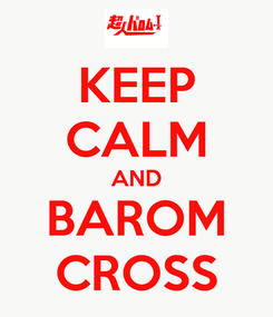 Poster: KEEP CALM AND BAROM CROSS