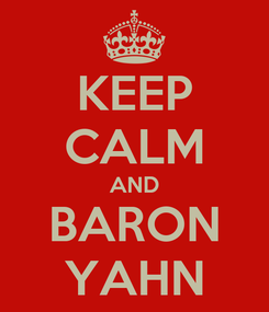 Poster: KEEP CALM AND BARON YAHN