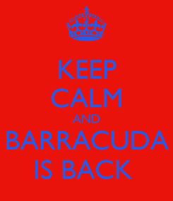 Poster: KEEP CALM AND BARRACUDA IS BACK