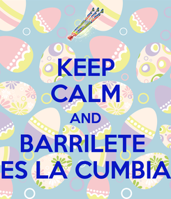 Poster: KEEP CALM AND BARRILETE  ES LA CUMBIA