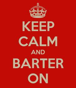 Poster: KEEP CALM AND BARTER ON