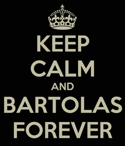 Poster: KEEP CALM AND BARTOLAS FOREVER