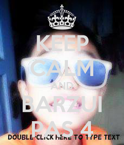 Poster: KEEP CALM AND BARZUI PAS 4