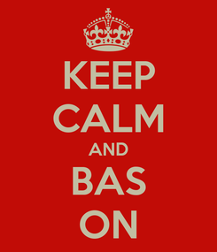 Poster: KEEP CALM AND BAS ON