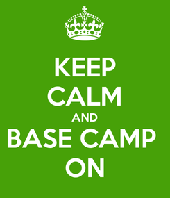Poster: KEEP CALM AND BASE CAMP  ON