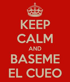 Poster: KEEP CALM AND BASEME EL CUEO