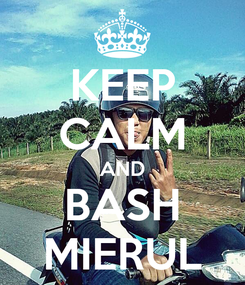 Poster: KEEP CALM AND BASH MIERUL