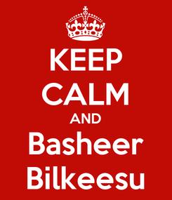 Poster: KEEP CALM AND Basheer Bilkeesu