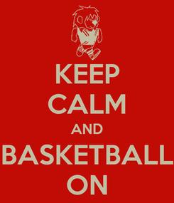 Poster: KEEP CALM AND BASKETBALL ON