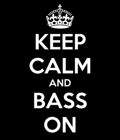 Poster: KEEP CALM AND BASS ON