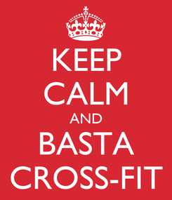 Poster: KEEP CALM AND BASTA CROSS-FIT