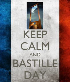 Poster: KEEP CALM AND BASTILLE DAY