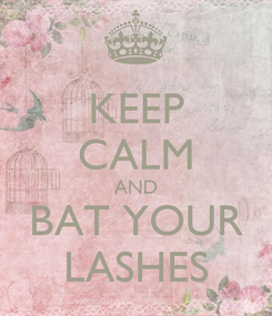 Poster: KEEP CALM AND BAT YOUR LASHES