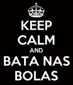Poster: KEEP CALM AND BATA NAS BOLAS