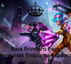 Poster: KEEP CALM AND Bata Primeiro Faça Perguntas Enquanto Espanco