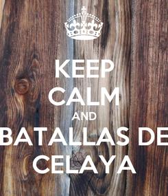 Poster: KEEP CALM AND BATALLAS DE CELAYA