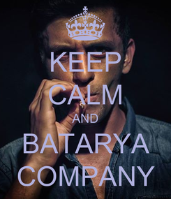 Poster: KEEP CALM AND BATARYA COMPANY