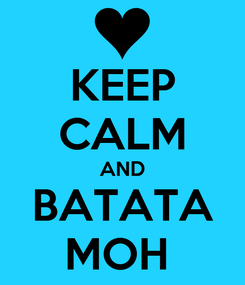 Poster: KEEP CALM AND BATATA MOH