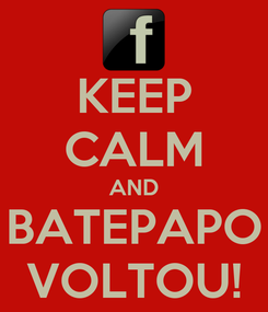 Poster: KEEP CALM AND BATEPAPO VOLTOU!