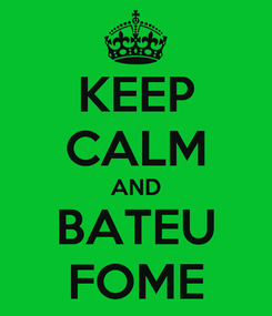 Poster: KEEP CALM AND BATEU FOME