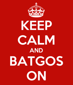 Poster: KEEP CALM AND BATGOS ON