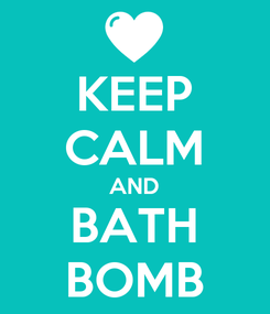 Poster: KEEP CALM AND BATH BOMB