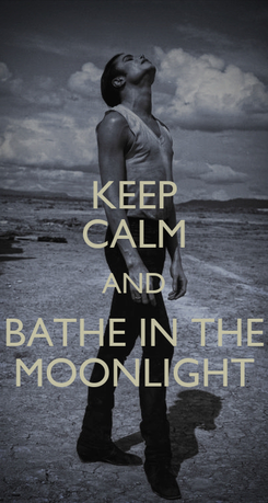 Poster: KEEP CALM AND BATHE IN THE MOONLIGHT