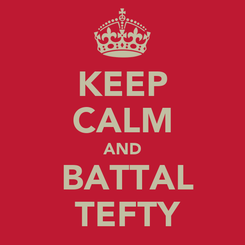 Poster: KEEP CALM AND  BATTAL  TEFTY