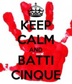 Poster: KEEP CALM AND BATTI CINQUE