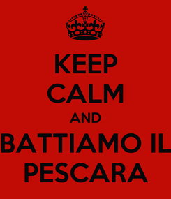 Poster: KEEP CALM AND BATTIAMO IL PESCARA