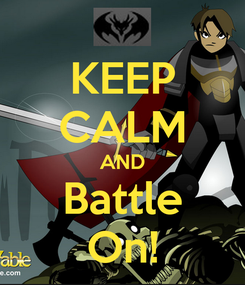 Poster: KEEP CALM AND Battle On!