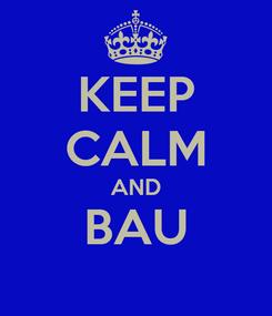 Poster: KEEP CALM AND BAU