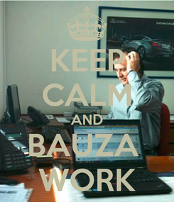 Poster: KEEP CALM AND BAUZA  WORK