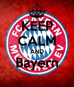 Poster: KEEP CALM AND Bayern