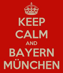 Poster: KEEP CALM AND BAYERN MÜNCHEN