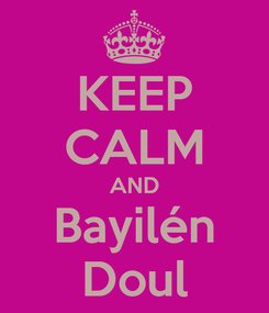 Poster: KEEP CALM AND Bayilén Doul